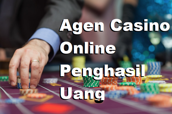 Agen Casino Online Penghasil Uang