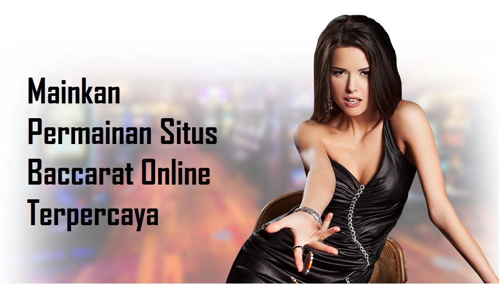 Mainkan Permainan Situs Baccarat Online Terpercaya