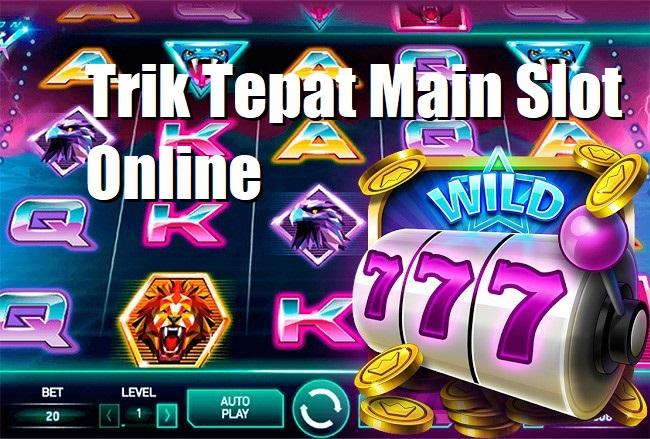 Trik Tepat Main Slot Online